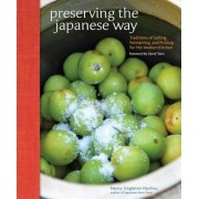 Preserving the Japanese Way: Traditions of Salting, Fermenting, and Pickling for the Modern Kitchen, Hardcover
