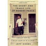 The Short and Tragic Life of Robert Peace: A Brilliant Young Man Who Left Newark for the Ivy League, Hardcover/Jeff Hobbs