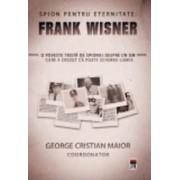 Spion Pentru Eternitate Frank Wisner - George Cristain Maior