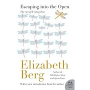 Escaping Into the Open: The Art of Writing True, Paperback/Elizabeth Berg