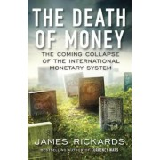 The Death of Money: The Coming Collapse of the International Monetary System, Paperback