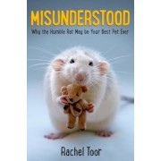 Misunderstood: Why the Humble Rat May Be Your Best Pet Ever, Hardcover