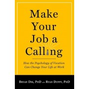 Make Your Job a Calling: How the Psychology of Vocation Can Change Your Life at Work, Paperback