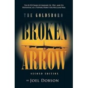 The Goldsboro Broken Arrow - Second Edition: The B-52 Crash of January 24, 1961, and Its Potential as a Tipping Point for Nuclear War, Paperback