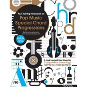 Your Training Notebook on Pop Music Special Chord Progressions: A Must-Owned Tool Book for Composition / Learning / Harmony / Arrangement (Suitable fo