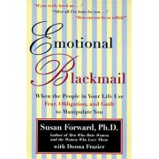 Emotional Blackmail: When the People in Your Life Use Fear, Obligation, and Guilt to Manipulate You, Paperback/Susan Forward
