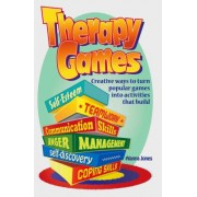 Therapy Games: Creative Ways to Turn Popular Games Into Activities That Build Self-Esteem, Teamwork, Communication Skills, Anger Mana