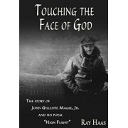 Touching the Face of God: The Story of John Gillespie Magee, Jr. and His Poem High Flight, Paperback/Ray Haas