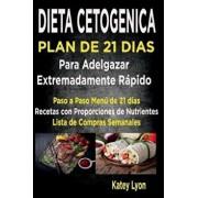 Dieta Cetog'nica Plan de 21 D'as Para Adelgazar: Paso a Paso Men' de 21 D'as, Recetas Con Proporciones de Nutrientes Incluidos y La Lista de Compras S (Spanish), Paperback/Katey Lyon