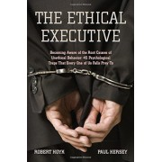 The Ethical Executive: Becoming Aware of the Root Causes of Unethical Behavior: 45 Psychological Traps That Every One of Us Falls Prey to, Hardcover