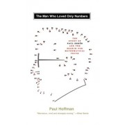 Man Who Loved Only Numbers: The Story of Paul Erdos & the Search for Mathematical