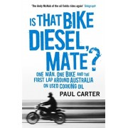 Is that Bike Diesel, Mate?. One Man, One Bike, and the First Lap Around Australia on Used Cooking Oil, Paperback/Paul Carter