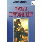 Poetica temporalitatii/Dumitru Chioaru