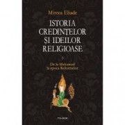 Istoria credintelor si ideilor religioase. De la Mahomed la epoca Reformelor Vol. III
