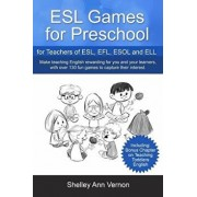 ESL Games for Preschool: For Teachers of Esl, Efl, ESOL and Ell Including Bonus Chapter on Teaching Toddlers English, Paperback/Shelley Ann Vernon