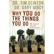 Why You Do the Things You Do: The Secret to Healthy Relationships, Paperback/Tim Clinton