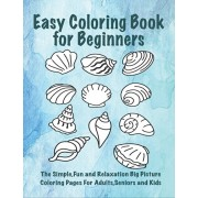 Easy Coloring Book for Beginners: The Simple, Fun and Relaxation Big Picture Coloring Pages for Adults, Seniors and Kids, Paperback/Jay T