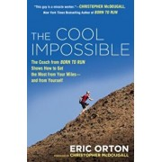 The Cool Impossible: The Running Coach from Born to Run Shows How to Get the Most from Your Miles--And from Yourself, Paperback/Eric Orton