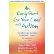 An Early Start for Your Child with Autism Using Everyday Activities to Help Kids Connect Communicate and Learn