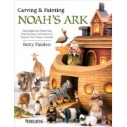 Carving & Painting Noah's Ark: Easy-Build Ark Plans Plus Step-By-Step Instructions & Patterns for Classic Animals, Paperback