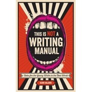 This Is Not a Writing Manual: Notes for the Young Writer in the Real World, Paperback/Kerri Majors