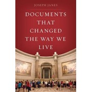 Documents That Changed the Way We Live, Hardcover/Joseph Janes