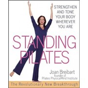 Standing Pilates: Strengthen and Tone Your Body Wherever You Are, Paperback/Joan Breibart