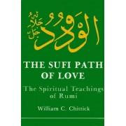 Sufi Path of Love: The Spiritual Teachings of Rumi