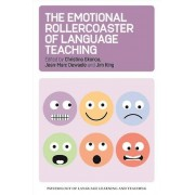The Emotional Rollercoaster of Language Teaching by Edited by Christina Gkonou & Edited by Jean Marc Dewaele & Edited by Jim King