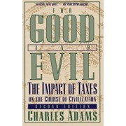 For Good and Evil: The Impact of Taxes on the Course of Civilization, Paperback/Charles Adams