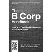 The B Corp Handbook: How You Can Use Business as a Force for Good, Paperback/Ryan Honeyman