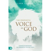 The Prophetic Voice of God: Learning to Recognize the Language of the Holy Spirit, Paperback/Lana Vawser