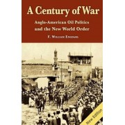 A Century of War: Anglo-American Oil Politics and the New World Order, Paperback
