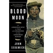 Blood Moon: An American Epic of War and Splendor in the Cherokee Nation, Paperback/John Sedgwick