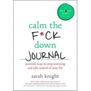 Calm the F*ck Down Journal: Practical Ways to Stop Worrying and Take Control of Your Life, Paperback/Sarah Knight