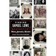 Finding Samuel Lowe: China, Jamaica, Harlem, Hardcover