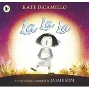 La La La: A Story of Hope, Paperback/Kate DiCamillo