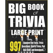 Big Book of Trivia Large Print Edition: 997 Random Fun Facts, Trivia Questions, Sports Trivia, Pub Quiz Stuff, and Anecdotes to Amaze Your Family and, Paperback/Adicus Abbott