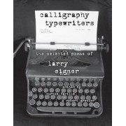 Calligraphy Typewriters: The Selected Poems of Larry Eigner, Paperback