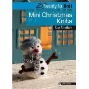 20 to Knit: Mini Christmas Knits by Sue Stratford