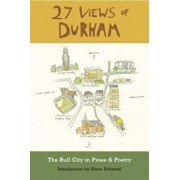 27 Views of Durham: The Bull City in Prose & Poetry, Paperback/Schewel Steve