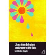 Like a Mule Bringing Ice Cream to the Sun, Paperback