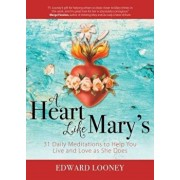 A Heart Like Mary's: 31 Daily Meditations to Help You Live and Love as She Does, Paperback/Edward Looney