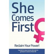She Comes First - Reclaim Your Power! - A Guide for Sassy Women Who Want to Get Back in Control of Their Life: An Empowering Book about Standing Your, Paperback