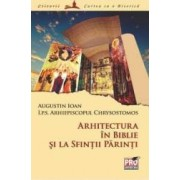 Arhitectura in Biblie si la sfintii parinti - Chrysostomos Augustin Ioan