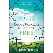 How Jesus Broke the Rules to Set You Free: God's Plan for Women to Walk in Power and Purpose, Paperback