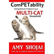 Competability: Solving Behavior Problems in Your Multi-Cat Household, Paperback/Amy Shojai