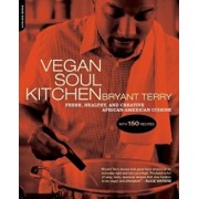 Vegan Soul Kitchen: Fresh, Healthy, and Creative African American Cuisine, Paperback/Bryant Terry