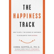 The Happiness Track: How to Apply the Science of Happiness to Accelerate Your Success, Hardcover