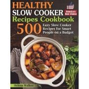 Healthy Slow Cooker Recipes Cookbook: 500 Easy Slow Cooker Recipes for Smart People on a Budget. (Bonus! Low-Carb, Keto, Vegan, Vegetarian and Mediter, Paperback/Helena Walker
